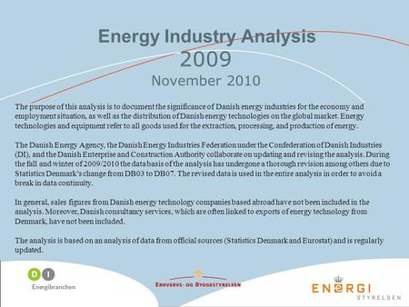Energy Industry Analysis 2009 November 2010 The purpose of this analysis is to document the significance of Danish energy industries for the economy and.