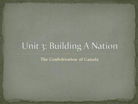 The Confederation of Canada. Some politicians were dreaming of confederation since Lord Durham (1840s). More popular in Canada West than Canada East Confederation.