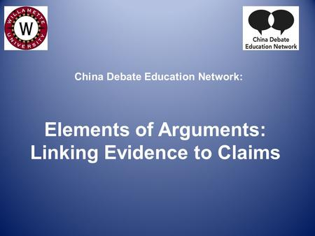 China Debate Education Network: Elements of Arguments: Linking Evidence to Claims.