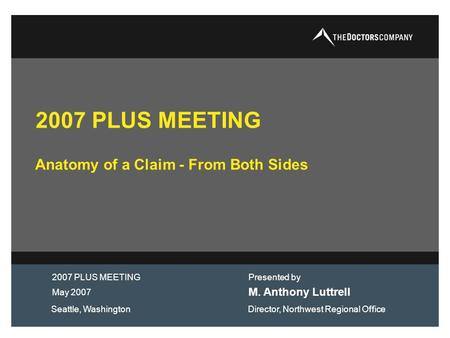 2007 PLUS MEETING Anatomy of a Claim - From Both Sides M. Anthony Luttrell May 2007 Presented by 2007 PLUS MEETING Seattle, WashingtonDirector, Northwest.