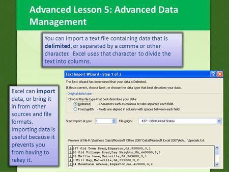 Advanced Lesson 5: Advanced Data Management Excel can import data, or bring it in from other sources and file formats. Importing data is useful because.