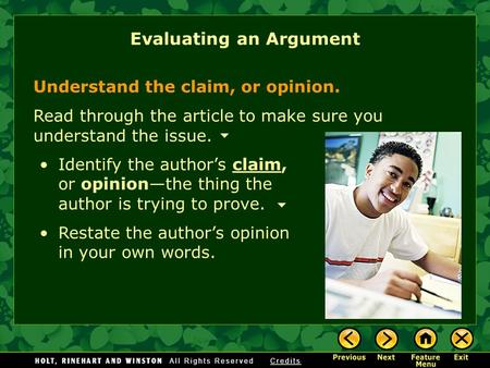 Understand the claim, or opinion. Read through the article to make sure you understand the issue. Evaluating an Argument Identify the author's claim, or.