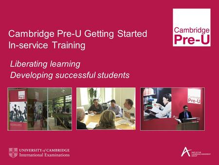 Cambridge Pre-U Getting Started In-service Training Liberating learning Developing successful students.