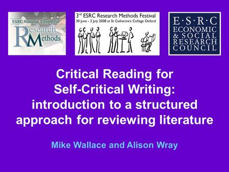 Critical Reading for Self-Critical Writing: introduction to a structured approach for reviewing literature Mike Wallace and Alison Wray.