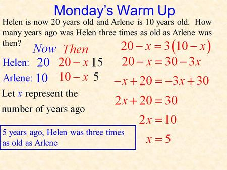 Helen is now 20 years old and Arlene is 10 years old. How many years ago was Helen three times as old as Arlene was then? 5 years ago, Helen was three.