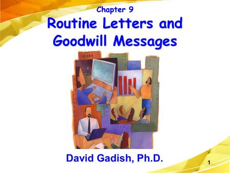 1 Chapter 9 Routine Letters and Goodwill Messages David Gadish, Ph.D.