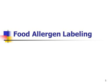 1 Food Allergen Labeling. 2 Regulations Revised January 2006 Food and Drug Administration (FDA) requires food manufacturers to: List common allergens.