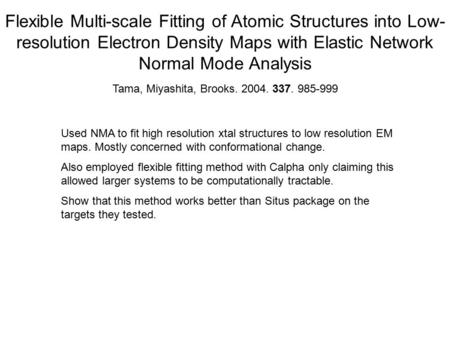 Flexible Multi-scale Fitting of Atomic Structures into Low- resolution Electron Density Maps with Elastic Network Normal Mode Analysis Tama, Miyashita,