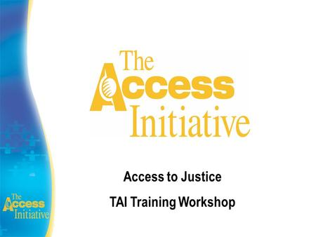 Access to Justice TAI Training Workshop. Access to Justice What does A2J mean? Access rights have been denied and/or people have suffered an environmental.