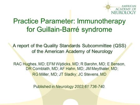 Practice Parameter: Immunotherapy for Guillain-Barré syndrome A report of the Quality Standards Subcommittee (QSS) of the American Academy of Neurology.
