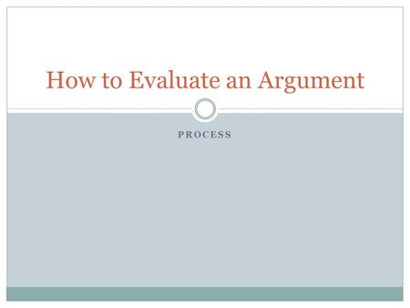 PROCESS How to Evaluate an Argument. Step #1 What is the subject?