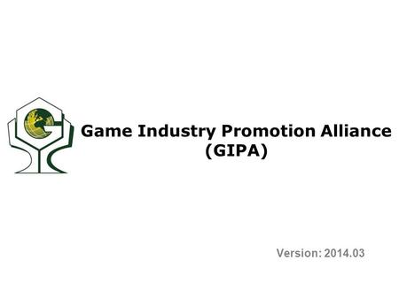 Game Industry Promotion Alliance (GIPA) Version: 2014.03.