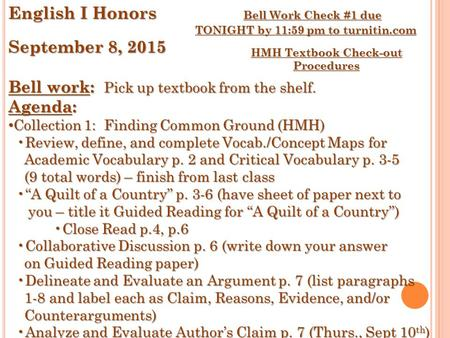 English I Honors Bell Work Check #1 due TONIGHT by 11:59 pm to turnitin.com September 8, 2015 Bell work: Pick up textbook from the shelf. Agenda: Collection.