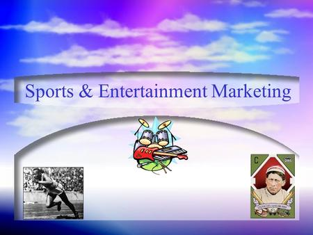 Sports & Entertainment Marketing What is Entertainment? Entertainment: Whatever people are willing to spend their money and spare time viewing, rather.