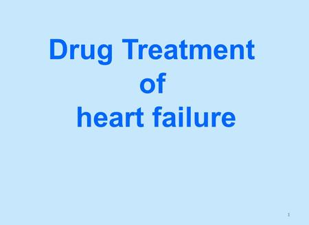 1 Drug Treatment of heart failure. Prof. Azza El-Medani Prof. Abdulrahman Almotrefi.