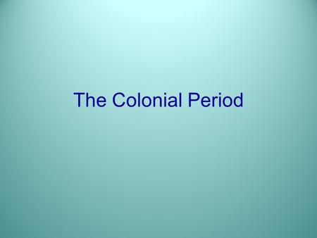 The Colonial Period. Limited Government: Definition: The power of the ruler or government is limited. How idea was put into practice The people or their.