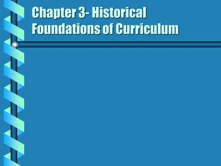 "Chapter 3- Historical Foundations of Curriculum. The Colonial Period:1642-1776 b Massachusetts- ""Old Deluder Satan Act of 1647 b Middle Atlantic b South."