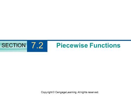 Copyright © Cengage Learning. All rights reserved. Piecewise Functions SECTION 7.2.