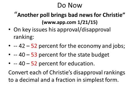"Do Now "" Another poll brings bad news for Christie"" (www.app.com 1/21/15) On key issues his approval/disapproval ranking: -- 42 – 52 percent for the economy."