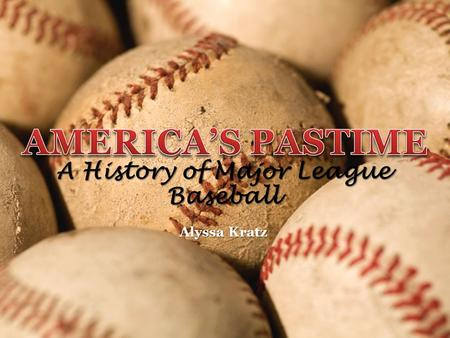 A History of Major League Baseball Alyssa Kratz.