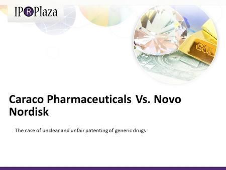 Caraco Pharmaceuticals Vs. Novo Nordisk The case of unclear and unfair patenting of generic drugs.