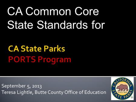 September 5, 2013 Teresa Lightle, Butte County Office of Education CA Common Core State Standards for.