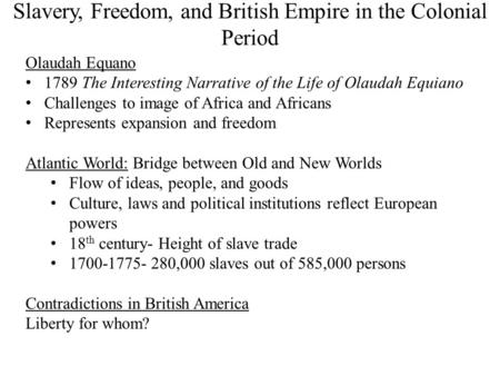 Slavery, Freedom, and British Empire in the Colonial Period Olaudah Equano 1789 The Interesting Narrative of the Life of Olaudah Equiano Challenges to.