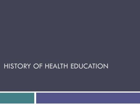 HISTORY OF HEALTH EDUCATION. Early History:  Trial and Error (lay-referral network)  Medical lore passed down from generation to generation  Throughout.