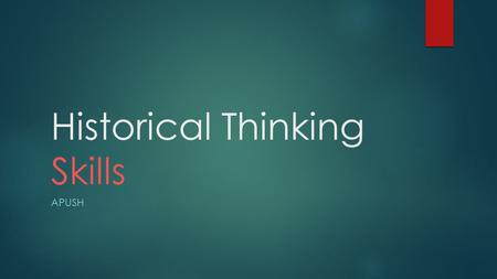 Historical Thinking Skills APUSH. All Periods Historical Thinking Skill: Creating & Supporting a Historical Argument- Argumentation  Historical thinking.