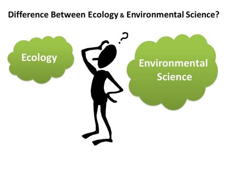 Difference Between Ecology & Environmental Science? Ecology Environmental Science.