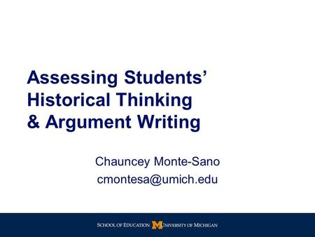 Assessing Students' Historical Thinking & Argument Writing Chauncey Monte-Sano