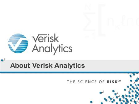 About Verisk Analytics. Veritas (Truth) + Risk (What we are about)