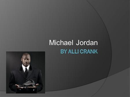 Michael Jordan. Early Life  MJ's sophomore year he tried out for basketball and got cut from the varsity team believe or not!  July 23, 1993 his dad.