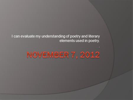 I can evaluate my understanding of poetry and literary elements used in poetry..