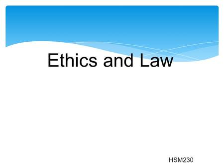 Ethics and Law HSM230.  Principles or Standards of conduct  Trust, Honesty and Respect  Stable ethics go beyond personal ethics  Ethical reasoning.