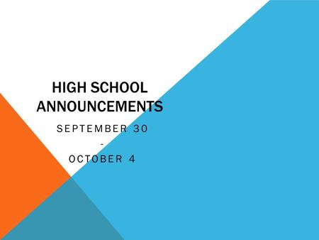 HIGH SCHOOL ANNOUNCEMENTS SEPTEMBER 30 - OCTOBER 4.