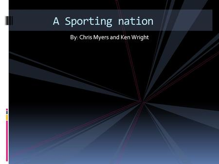 By: Chris Myers and Ken Wright A Sporting nation.