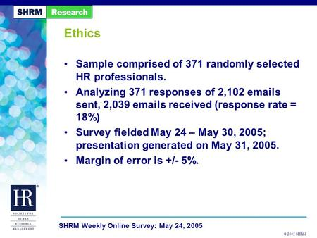 © 2005 SHRM SHRM Weekly Online Survey: May 24, 2005 Ethics Sample comprised of 371 randomly selected HR professionals. Analyzing 371 responses of 2,102.