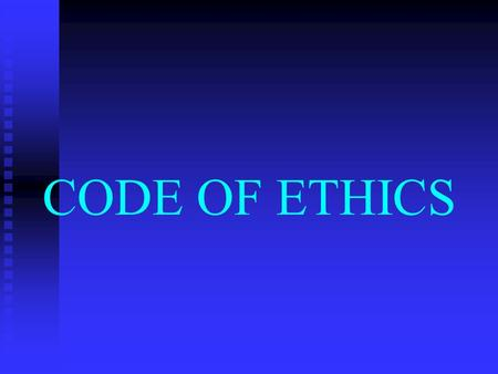 CODE OF ETHICS. Ethics is the study of right and wrong, based on moral law.