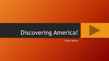 Discovering America! Tessa Lipford. Standards and Objectives Content Area Content Area: Social Studies Grade Level Grade Level: 4 Summary Summary: The.