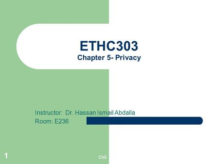 Ch5 1 ETHC303 Chapter 5- Privacy Instructor: Dr. Hassan Ismail Abdalla Room: E236.