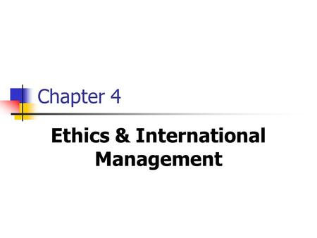 Chapter 4 Ethics & International Management. 2 Ethics ??? Ethics ???  Study of decision making within a framework of a system of moral standards. Study.