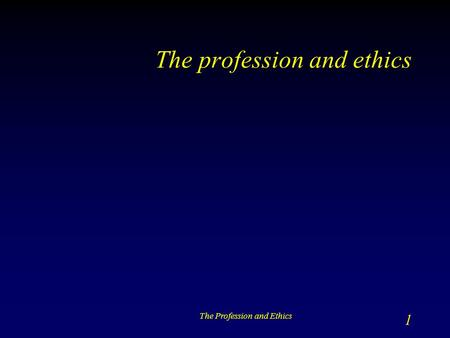 The Profession and Ethics 1 The profession and ethics.