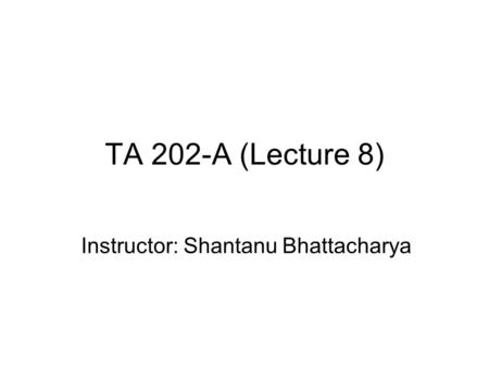 Instructor: Shantanu Bhattacharya
