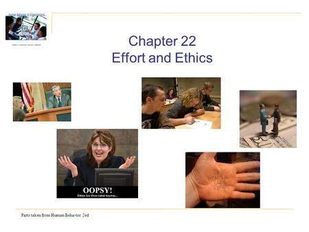 Parts taken from Human Behavior 2ed Chapter 22 Effort and Ethics.