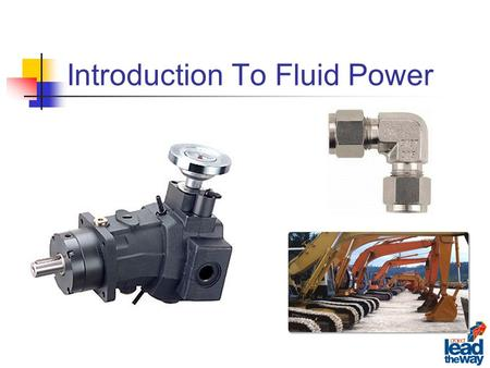 Introduction To Fluid Power. Upon completion of this lesson students should be able to… List at least three uses for fluid power. Understand how fluid.