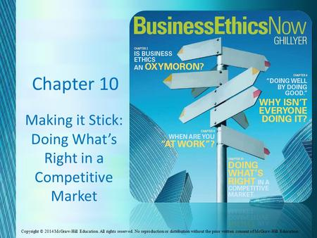 Chapter 10 Making it Stick: Doing What's Right in a Competitive Market Copyright © 2014 McGraw-Hill Education. All rights reserved. No reproduction or.