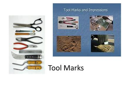 Tool Marks. What are tool marks? What are tool marks? How can tool marks help make a case? How can tool marks help make a case? If you and I own identical.
