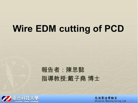 Wire EDM cutting of PCD 報告者:陳思懿 指導教授 : 戴子堯 博士. Outline INTRODUCTION Influence of PCD machining conditions Conclusions 1/10.