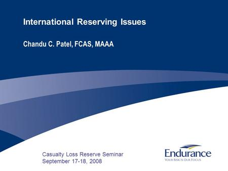 International Reserving Issues Chandu C. Patel, FCAS, MAAA Casualty Loss Reserve Seminar September 17-18, 2008.